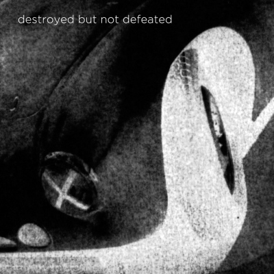 Destroyed But Not Defeated – Destroyed But Not Defeated